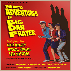 The Audio Adventures of Big Dan Frater from the minds of Larry Blamire and Brian Howe