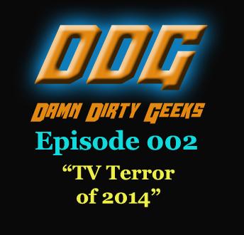 Damn Dirty Geeks podcast Episode 002 - TV Terror of 2014