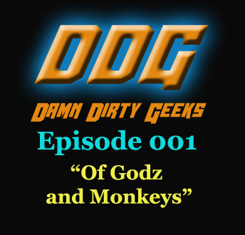 Damn Dirty Geeks podcast Episode 001a - Of Godz and Monkeys