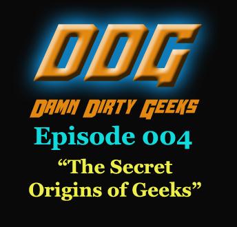 Damn Dirty Geeks podcast - Episode 004 'The Secret Origins of Geeks'