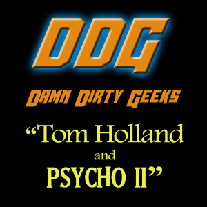 The Damn Dirty Geeks talk with PSYCHO II writer Tom Holland