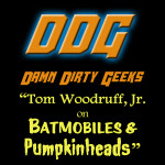 The Damn Dirty Geeks discuss creature creation and Batmobiles with actor/director Tom Woodruff Jr.