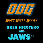 Greg Nicotero joins the Damn Dirty Geeks to talk in depth about JAWS