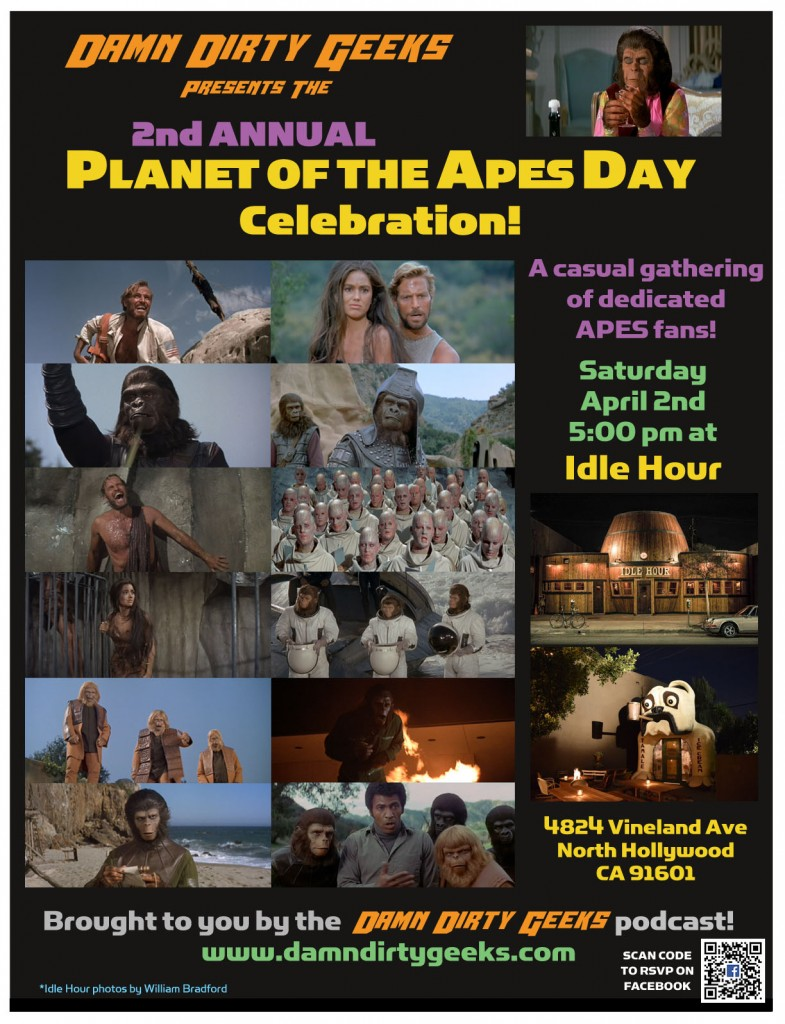 Attention PLANET OF THE APES fans: join the Damn Dirty Geeks at our live fan meetup event on Saturday, April 2, 2016 at the Idle Hour Cafe in North Hollywood. Details on this flyer and more coming soon! RSVP on our Facebook event page to attend.