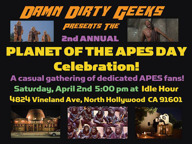 Announcement for the Damn Dirty Geeks' 2nd annual Planet of the Apes Day fan meet up event and celebration, held April 2, 2016 at the Idle Hour in North Hollywood, CA.