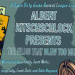 New Comedy: ALBERT KITSCHSCHLOCK – THE FILMS THAT BLEW TOO MUCH